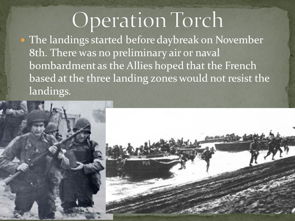 The landings started before daybreak on November 8th. There was no preliminary air or naval bombardment as the Allies hoped that the French based at t