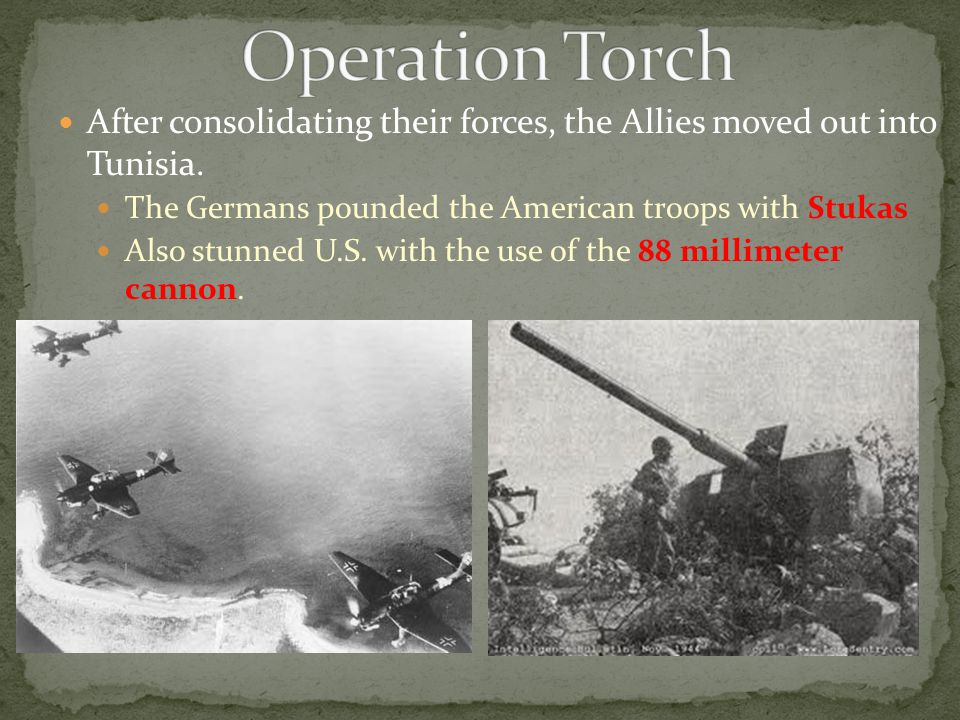 After consolidating their forces, the Allies moved out into Tunisia. The Germans pounded the American troops with Stukas Also stunned U.S. with the us