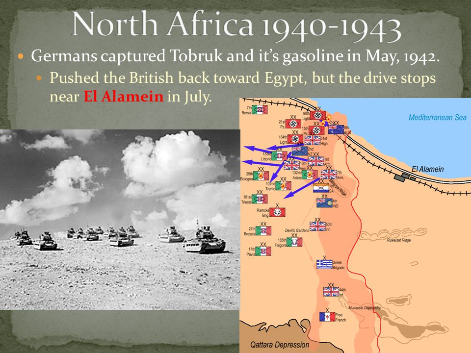 Germans captured Tobruk and it's gasoline in May, 1942. Pushed the British back toward Egypt, but the drive stops near El Alamein in July.