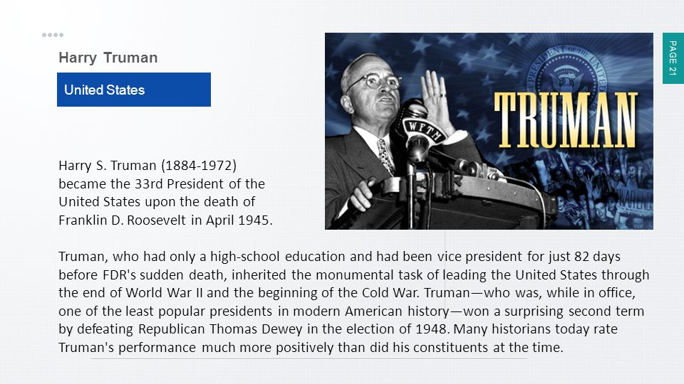 PAGE 21 Harry Truman United States Harry S. Truman (1884-1972) became the 33rd President of the United States upon the death of Franklin D. Roosevelt