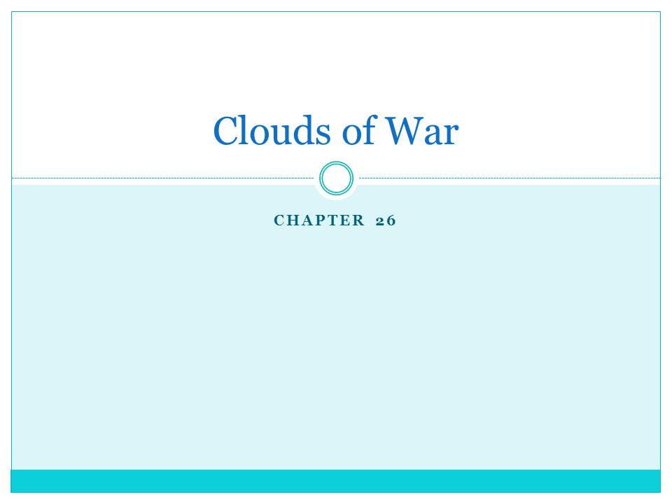 CHAPTER 26 Clouds of War