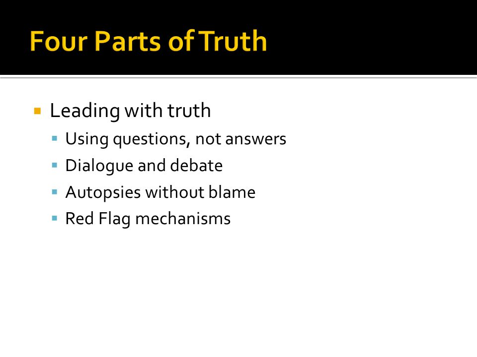  Leading with truth  Using questions, not answers  Dialogue and debate  Autopsies without blame  Red Flag mechanisms