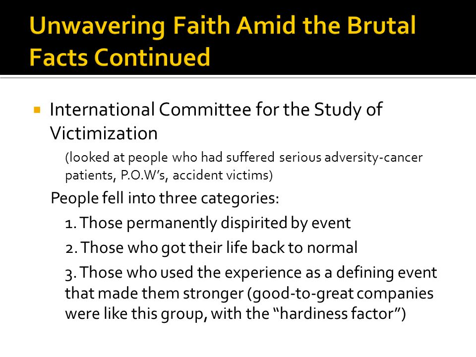  International Committee for the Study of Victimization (looked at people who had suffered serious adversity-cancer patients, P.O.W's, accident victims) People fell into three categories: 1.