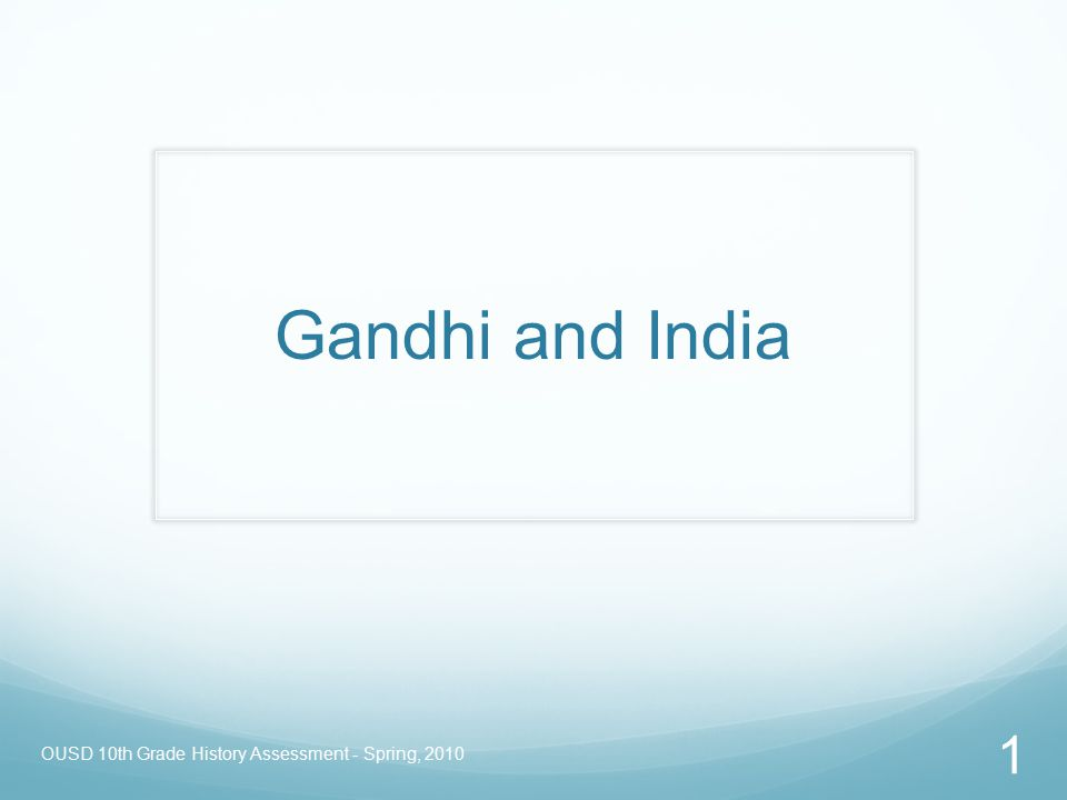 OUSD 10th Grade History Assessment - Spring, 2010 1 Gandhi and India