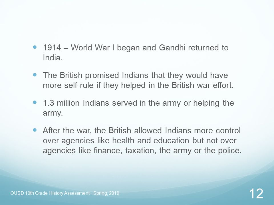 OUSD 10th Grade History Assessment - Spring, 2010 12 1914 – World War I began and Gandhi returned to India. The British promised Indians that they wou