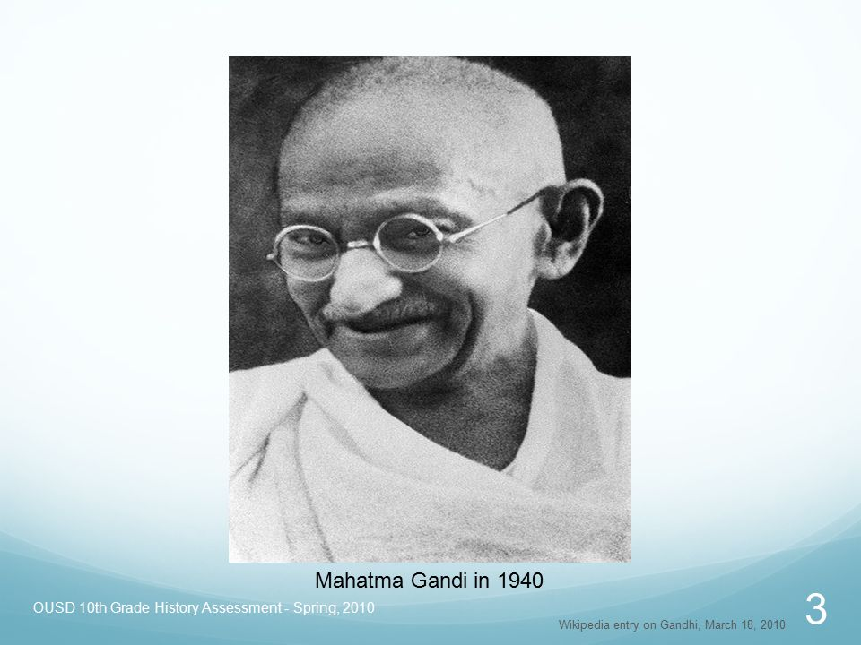 OUSD 10th Grade History Assessment - Spring, 2010 3 Wikipedia entry on Gandhi, March 18, 2010 Mahatma Gandi in 1940