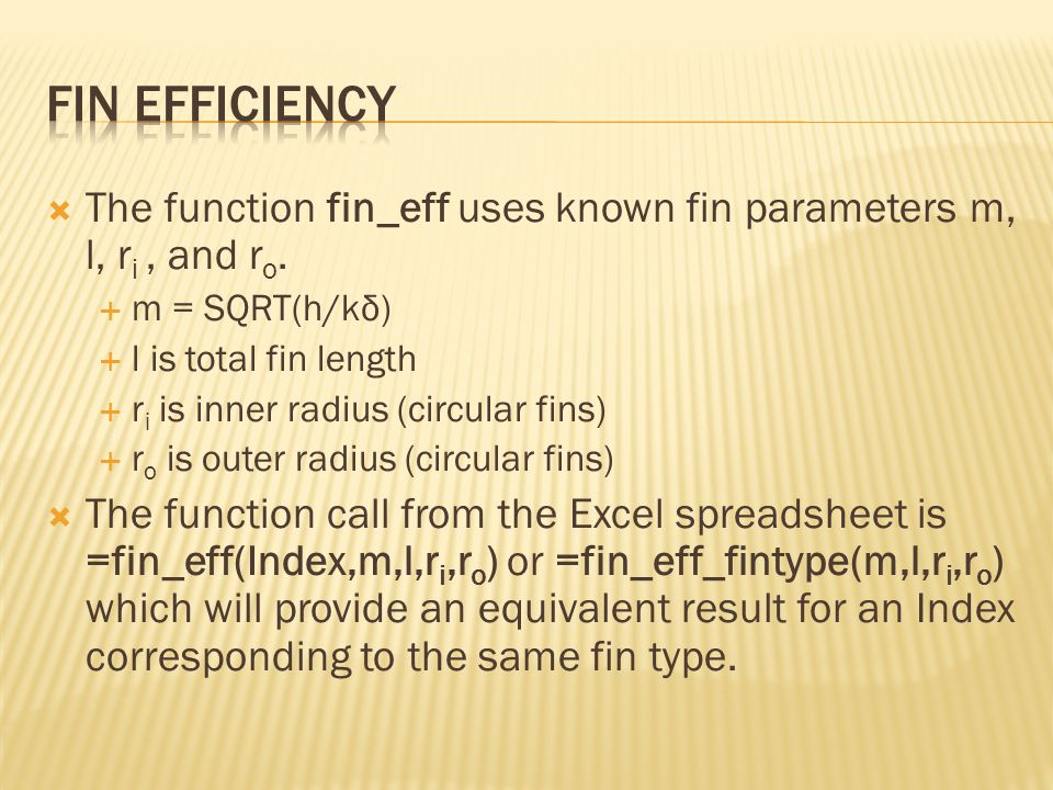  The function fin_eff uses known fin parameters m, l, r i, and r o.