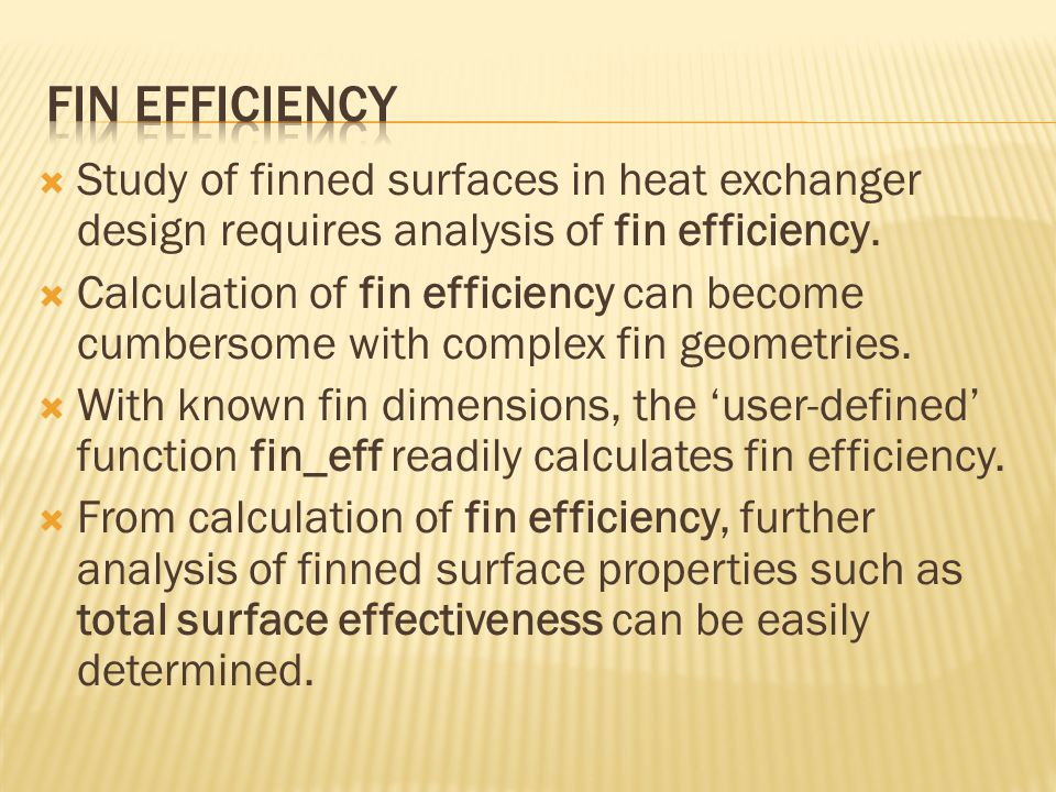  Study of finned surfaces in heat exchanger design requires analysis of fin efficiency.