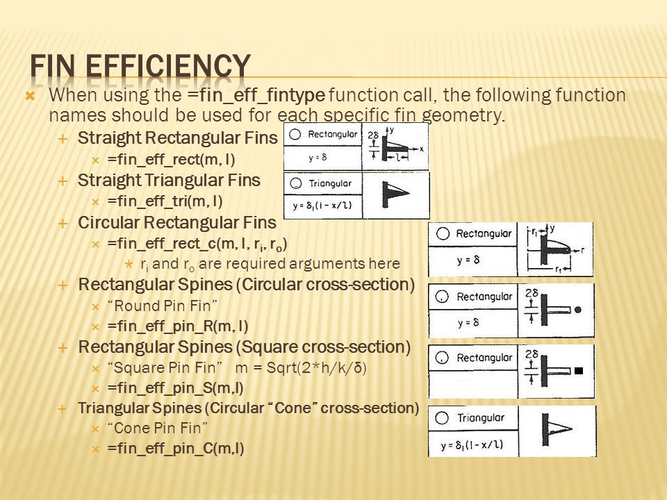  When using the =fin_eff_fintype function call, the following function names should be used for each specific fin geometry.