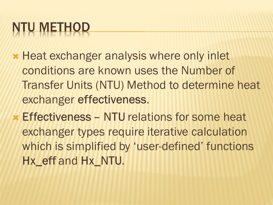  Heat exchanger analysis where only inlet conditions are known uses the Number of Transfer Units (NTU) Method to determine heat exchanger effectiveness.