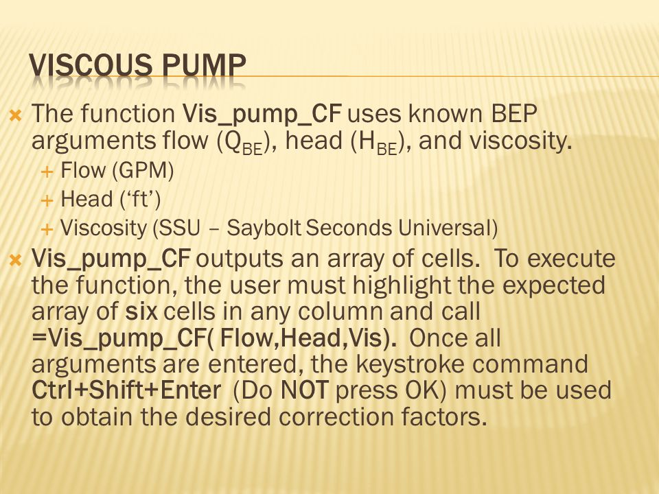  The function Vis_pump_CF uses known BEP arguments flow (Q BE ), head (H BE ), and viscosity.