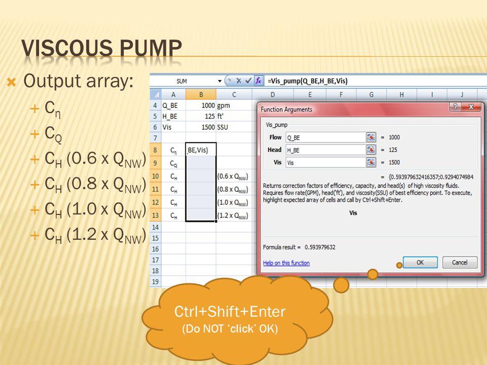 Output array:  C η  C Q  C H (0.6 x Q NW )  C H (0.8 x Q NW )  C H (1.0 x Q NW )  C H (1.2 x Q NW ) Ctrl+Shift+Enter (Do NOT 'click' OK)