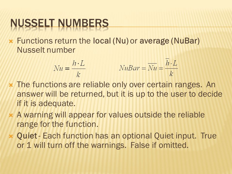  Functions return the local (Nu) or average (NuBar) Nusselt number  The functions are reliable only over certain ranges.