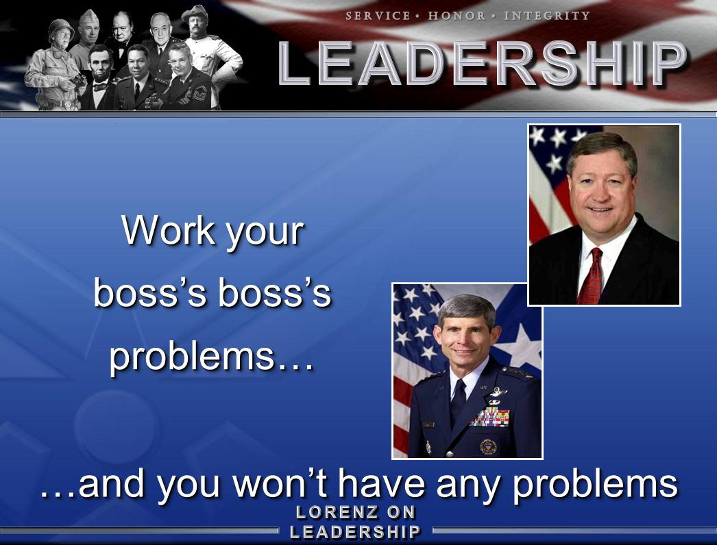 Work your boss's boss's problems… …and you won't have any problems
