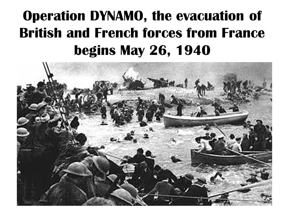 Operation DYNAMO, the evacuation of British and French forces from France begins May 26, 1940