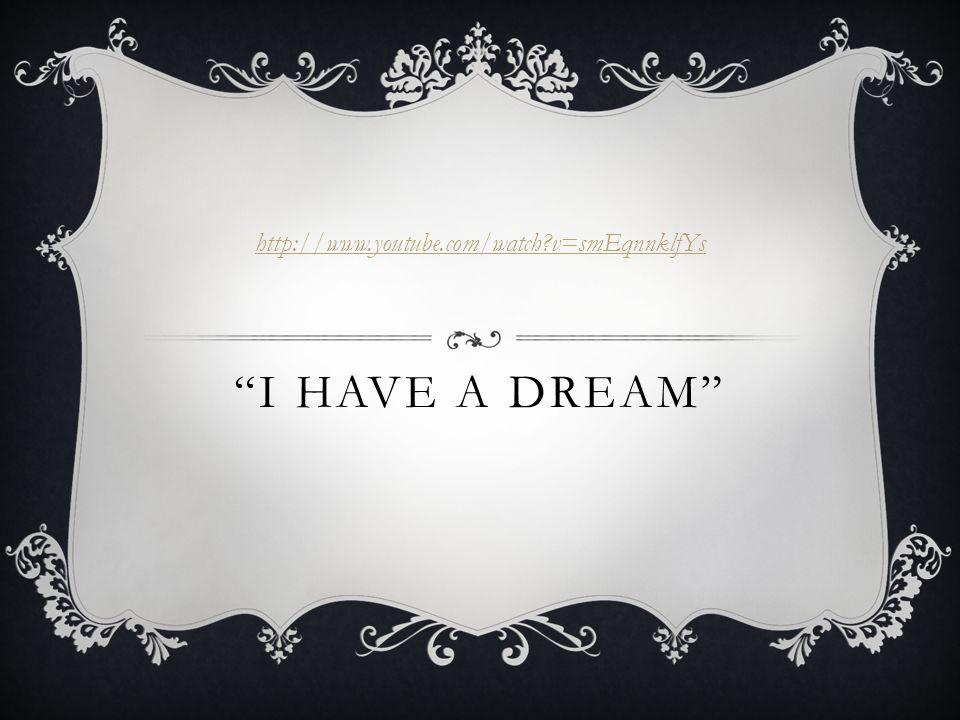 """I HAVE A DREAM"" http://www.youtube.com/watch?v=smEqnnklfYs"