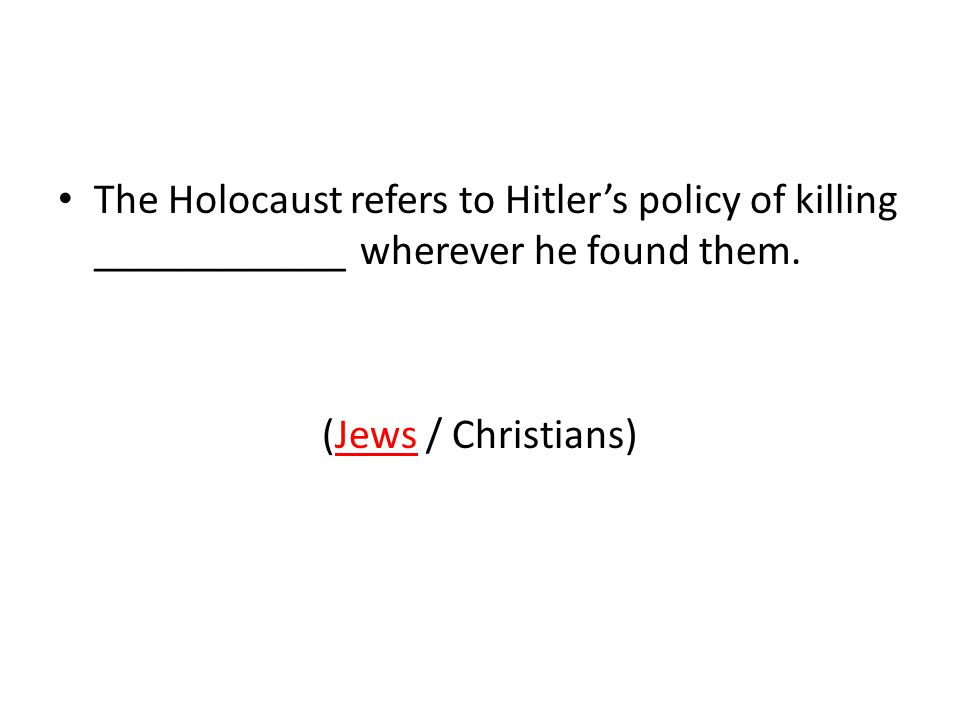 The Holocaust refers to Hitler's policy of killing ____________ wherever he found them.