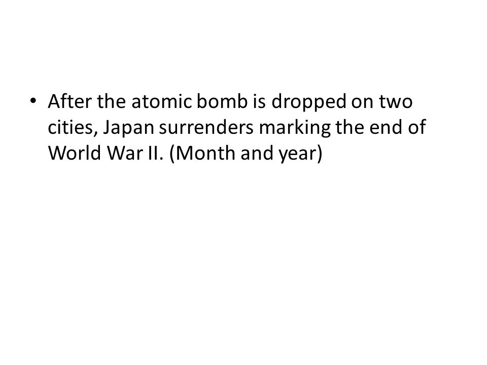 After the atomic bomb is dropped on two cities, Japan surrenders marking the end of World War II.