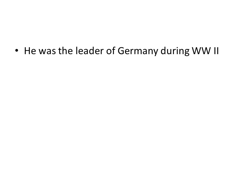 He was the leader of Germany during WW II