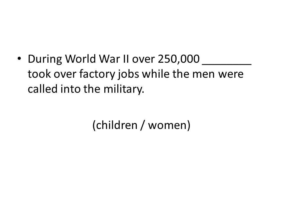 During World War II over 250,000 ________ took over factory jobs while the men were called into the military.