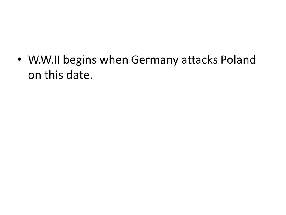 W.W.II begins when Germany attacks Poland on this date.
