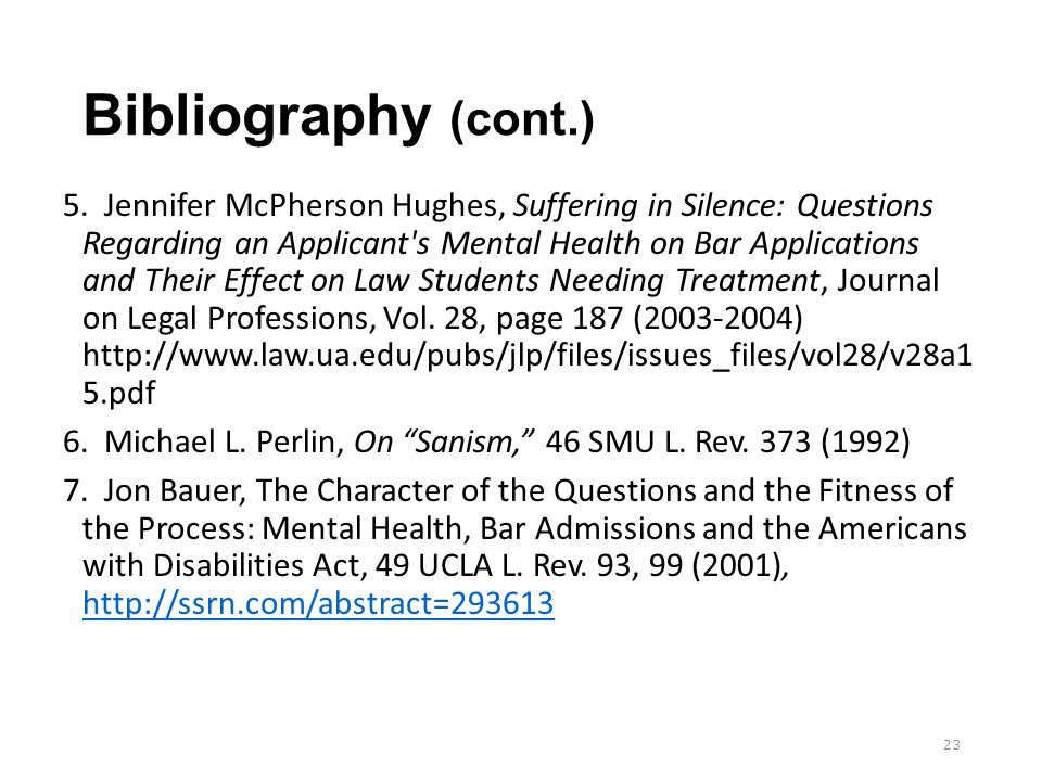Bibliography (cont.) 5. Jennifer McPherson Hughes, Suffering in Silence: Questions Regarding an Applicant's Mental Health on Bar Applications and Thei