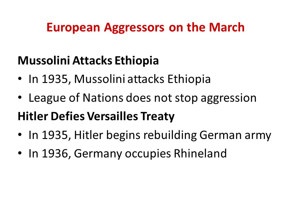 European Aggressors on the March Mussolini Attacks Ethiopia In 1935, Mussolini attacks Ethiopia League of Nations does not stop aggression Hitler Defi