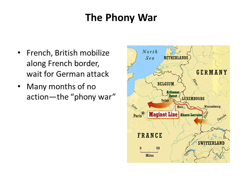"""The Phony War French, British mobilize along French border, wait for German attack Many months of no action—the """"phony war"""""""