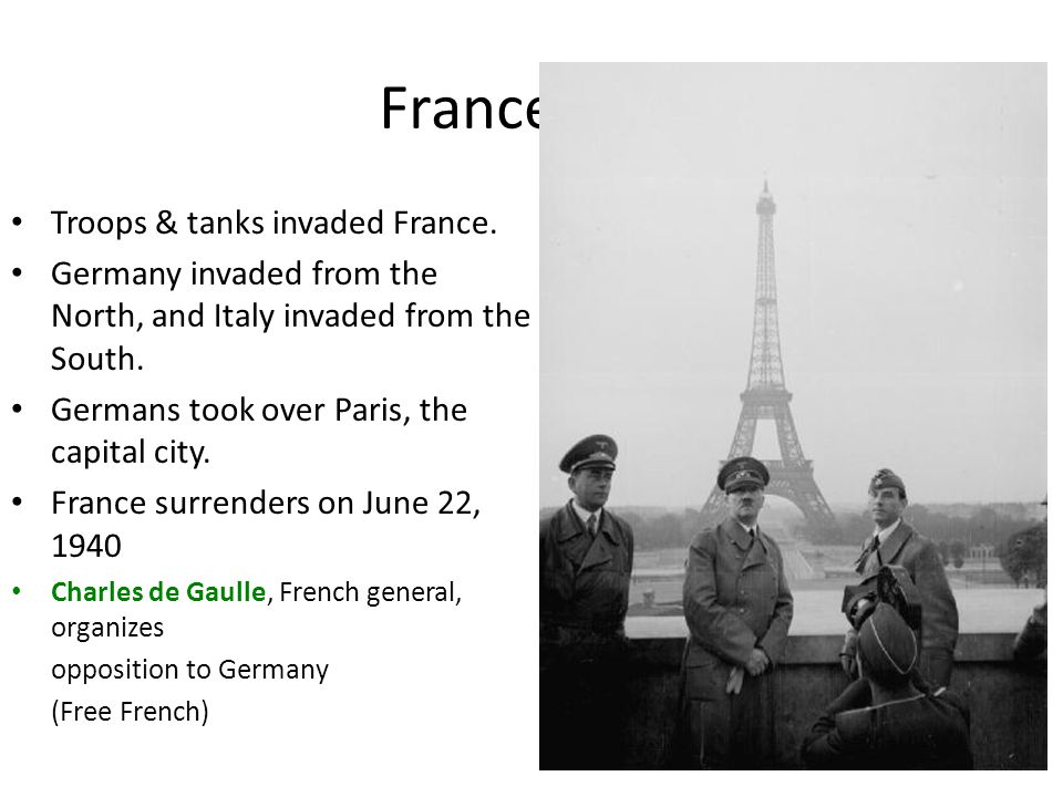 France Falls Troops & tanks invaded France. Germany invaded from the North, and Italy invaded from the South. Germans took over Paris, the capital cit