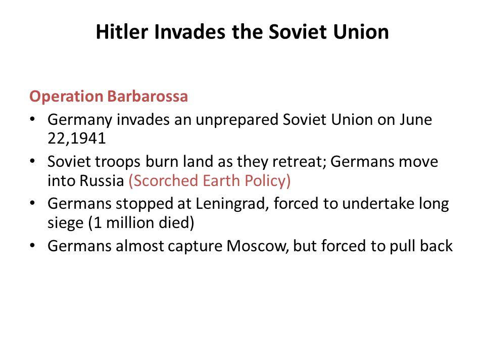 Hitler Invades the Soviet Union Operation Barbarossa Germany invades an unprepared Soviet Union on June 22,1941 Soviet troops burn land as they retrea