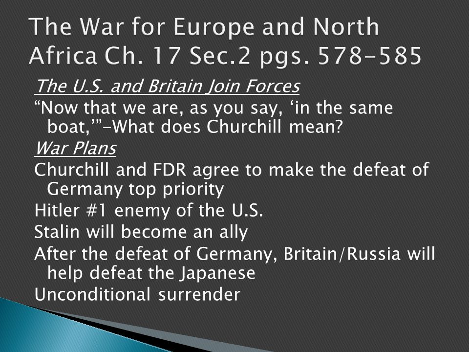 """The U.S. and Britain Join Forces """"Now that we are, as you say, 'in the same boat,'""""-What does Churchill mean? War Plans Churchill and FDR agree to mak"""