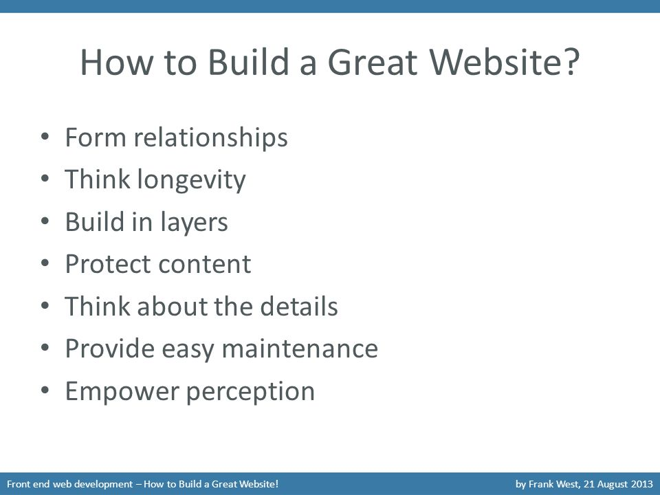 How to Build a Great Website? Form relationships Think longevity Build in layers Protect content Think about the details Provide easy maintenance Empo