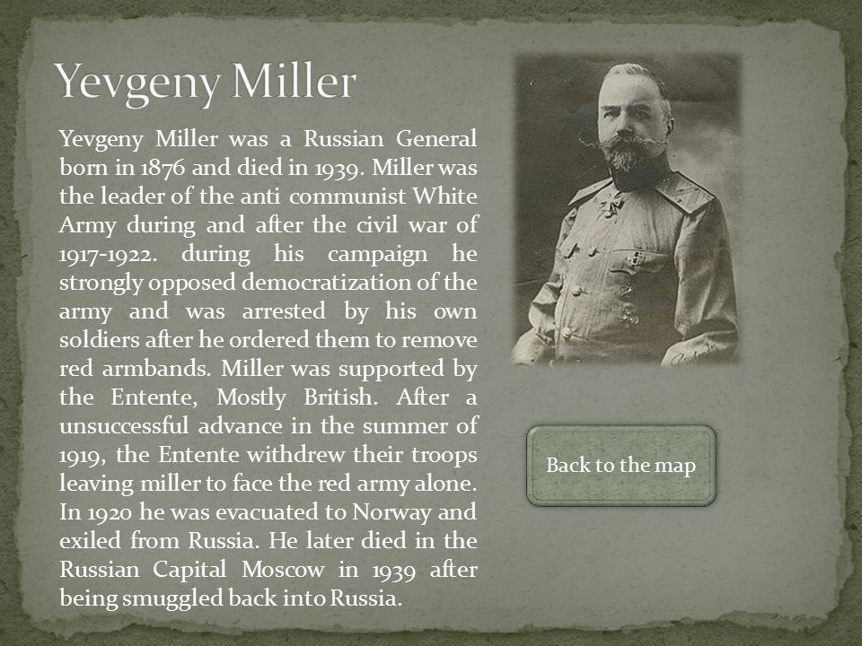 Yevgeny Miller was a Russian General born in 1876 and died in 1939.