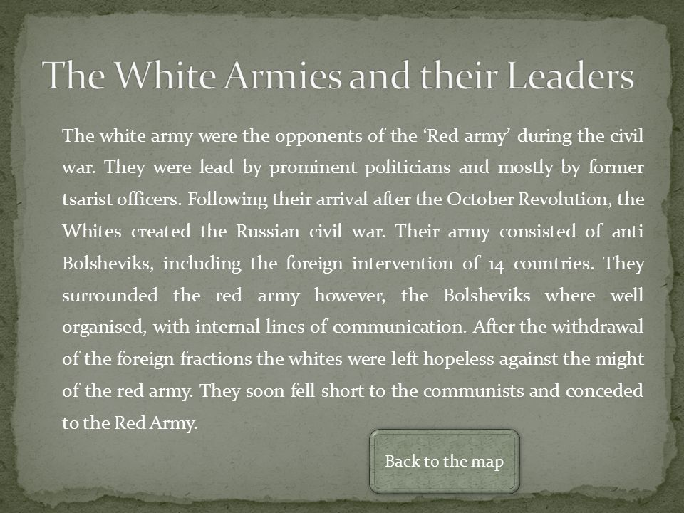 The white army were the opponents of the 'Red army' during the civil war.
