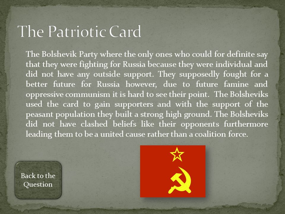 The Bolshevik Party where the only ones who could for definite say that they were fighting for Russia because they were individual and did not have any outside support.