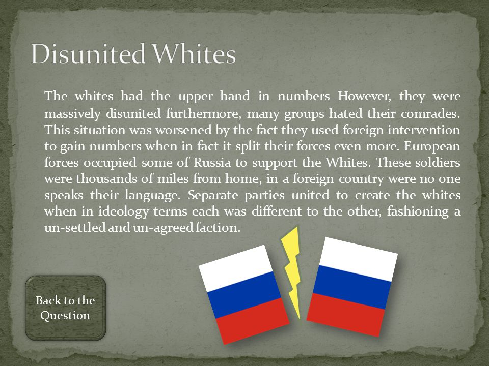 The whites had the upper hand in numbers However, they were massively disunited furthermore, many groups hated their comrades.
