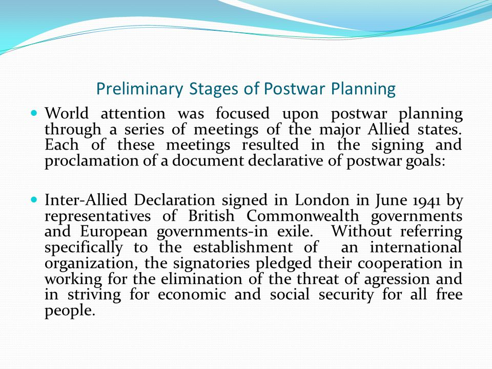 Preliminary Stages of Postwar Planning World attention was focused upon postwar planning through a series of meetings of the major Allied states.