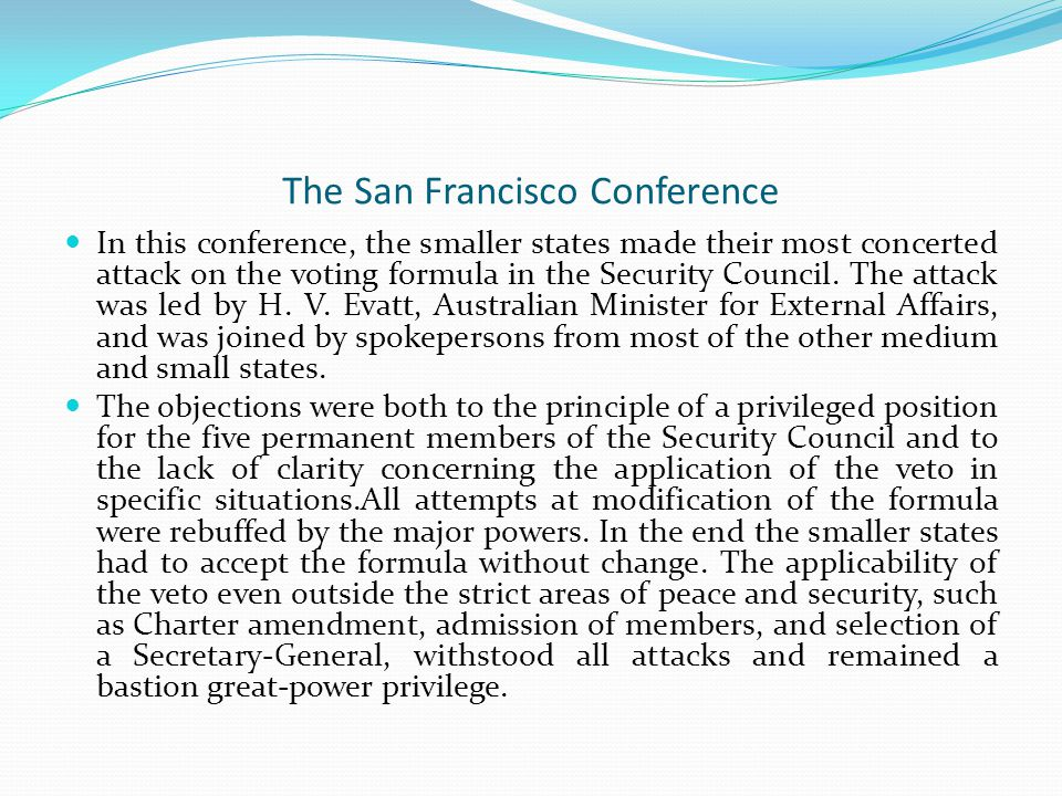 The San Francisco Conference In this conference, the smaller states made their most concerted attack on the voting formula in the Security Council.