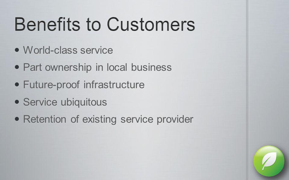 World-class service World-class service Part ownership in local business Part ownership in local business Future-proof infrastructure Future-proof inf