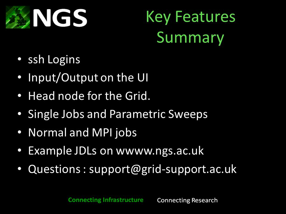 Key Features Summary ssh Logins Input/Output on the UI Head node for the Grid.