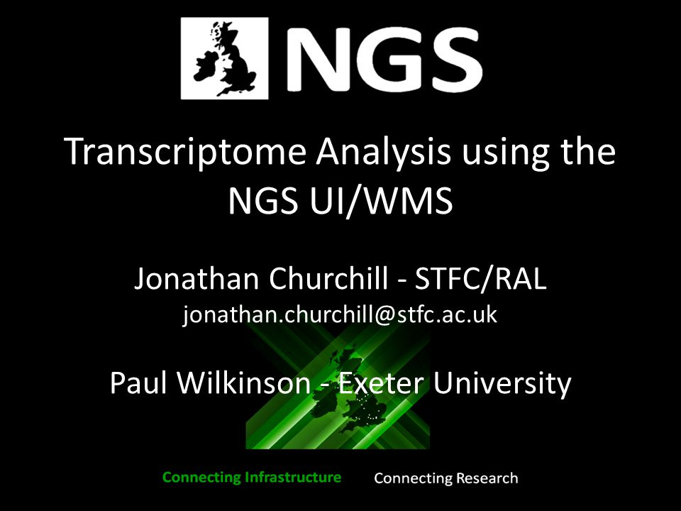 Transcriptome Analysis using the NGS UI/WMS Jonathan Churchill - STFC/RAL jonathan.churchill@stfc.ac.uk Paul Wilkinson - Exeter University