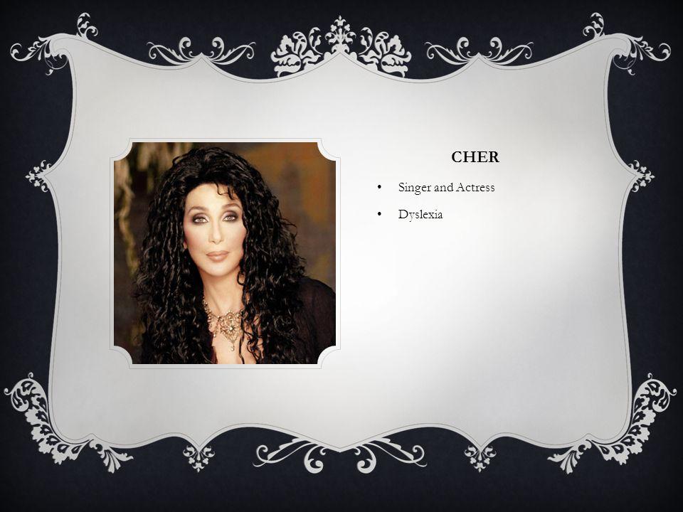 CHER Singer and Actress Dyslexia