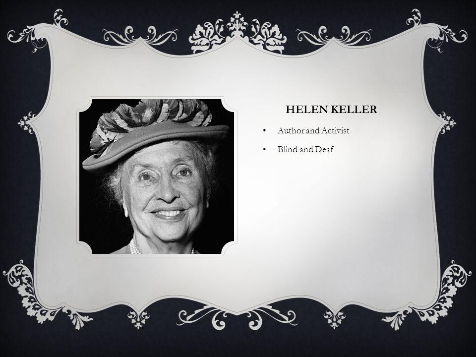 HELEN KELLER Author and Activist Blind and Deaf