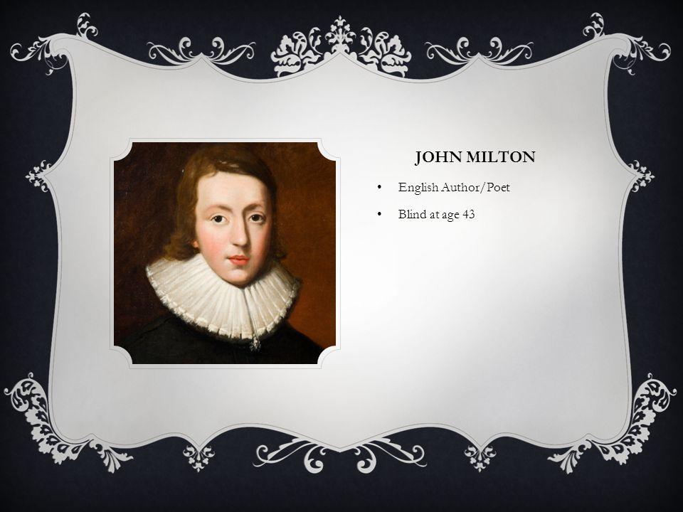 JOHN MILTON English Author/Poet Blind at age 43