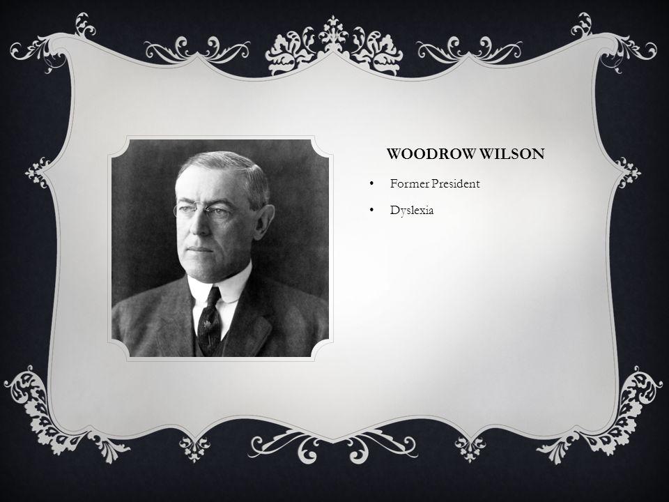 WOODROW WILSON Former President Dyslexia