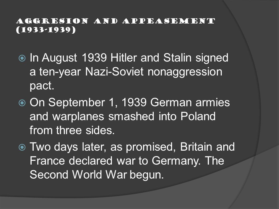 Aggresion and Appeasement (1933-1939)  In August 1939 Hitler and Stalin signed a ten-year Nazi-Soviet nonaggression pact.