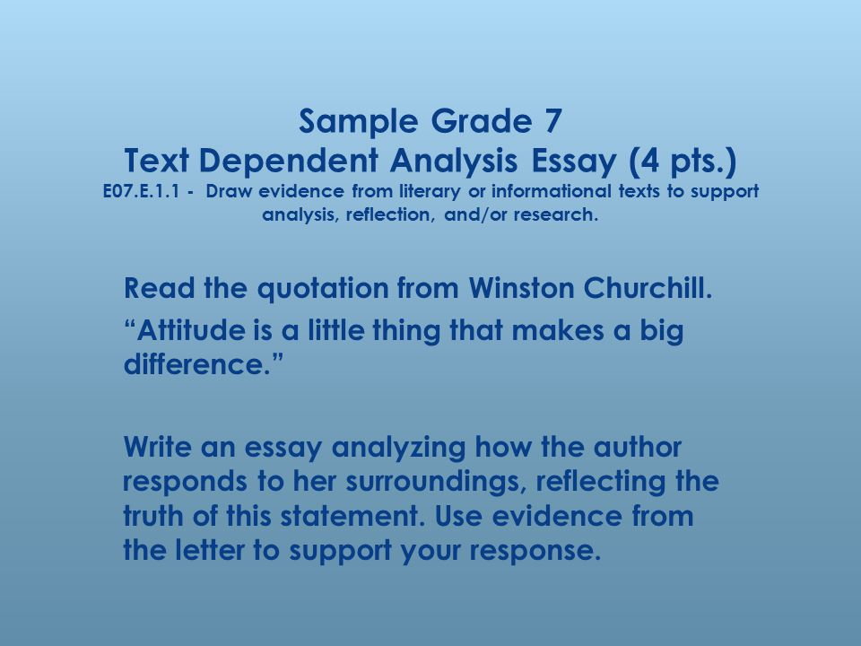 Sample Grade 7 Text Dependent Analysis Essay (4 pts.) E07.E.1.1 - Draw evidence from literary or informational texts to support analysis, reflection,