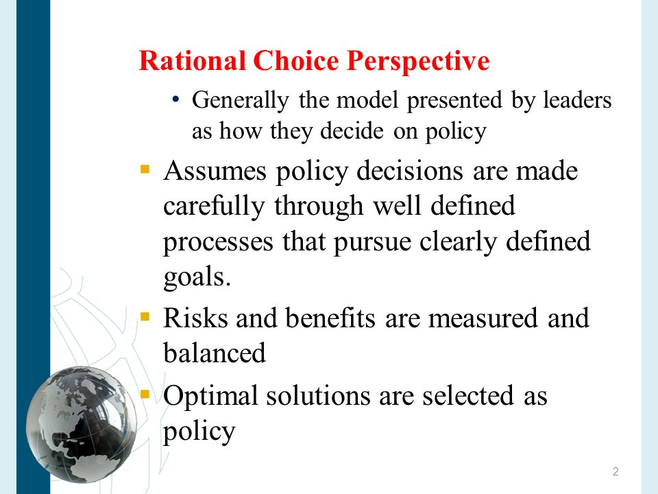 Copyright 2010 Cengage Learning Policy Making as Rational Choice 1.Problem recognition and definition 2.Goal selection 3.Identification of alternatives 4.Choice  Associated with realist/state as unitary actor 3