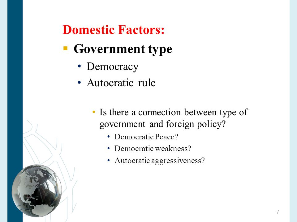 Domestic Factors:  Rational political ambition hypothesis: Leaders like to maintain or expand their role – foreign policy decisions made to keep leaders in power Britain – Argentina in the Faulklands Wag the Dog concept….