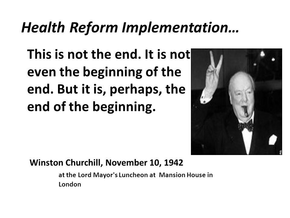 Winston Churchill, November 10, 1942 at the Lord Mayor's Luncheon at Mansion House in London This is not the end. It is not even the beginning of the